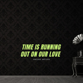 Time Is Running Out on Our Love de Various Artists