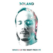 Whatever You Want from Me by 3oland