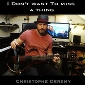 I Don't Want to Miss a Thing de Christophe Deremy