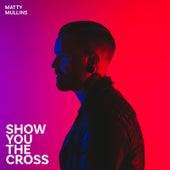 Show You the Cross de Matty Mullins