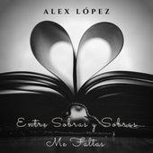 Entre Sobras y Sobras Me Faltas de Alex López