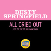 All Cried Out (Live On The Ed Sullivan Show, May 2, 1965) van Dusty Springfield