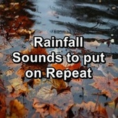 Rainfall Sounds to put on Repeat by Relaxing Sounds of Nature