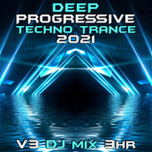 Deep Progressive Techno Trance 2021 Top 40 Chart Hits, Vol. 3 + DJ Mix 3Hr by Dr. Spook