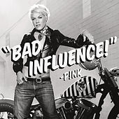 Bad Influence de Pink