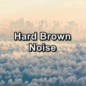 Hard Brown Noise by White Noise Pink Noise