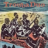 Sur ma route by TroubaDuo