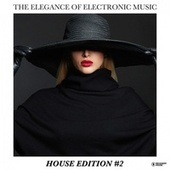The Elegance of Electronic Music: House Edition, Vol. 2 by Various Artists