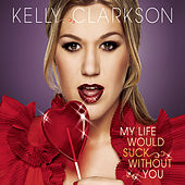 My Life Would Suck Without You von Kelly Clarkson