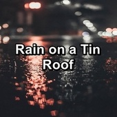 Rain on a Tin Roof by Relaxing Sounds of Nature