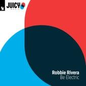 Be Electric von Robbie Rivera