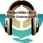 The Best Indie Hits of 9.0 The Underground #1 by Various Artists
