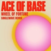 Wheel of Fortune (Singlewave Remix) by Ace Of Base