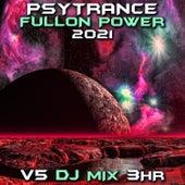 Psy Trance Fullon Power 2021 Top 40 Chart Hits, Vol. 5 + DJ Mix 3Hr by Goa Doc