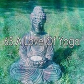 65 A Love of Yoga by Music For Meditation