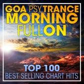 Goa Psytrance Morning Fullon Top 100 Best Selling Chart Hits + DJ Mix by Dr. Spook