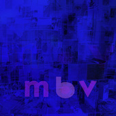 m b v by my bloody valentine