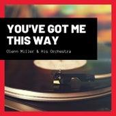 You've Got Me This Way de Glenn Miller