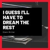 I Guess I'll Have to Dream the Rest de Glenn Miller