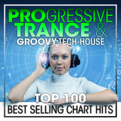 Progressive Trance & Groovy Tech-House Top 100 Best Selling Chart Hits + DJ Mix by Dr. Spook