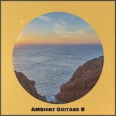 Ambient Guitars B by Various Artists