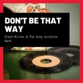 Don't Be That Way de Glenn Miller