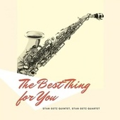 The Best Thing for You de Stan Getz