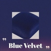 Blue Velvet by Ernest Ranglin, McCoy Tyner, Clifford Brown, Cal Tjader, John Barry, Billy Fury, Barry White, Maria Callas, Sonny Rollins, Anita Kerr Singers