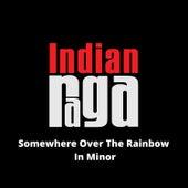 Somewhere over the Rainbow in Minor von Indianraga