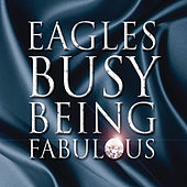 Busy Being Fabulous by Eagles