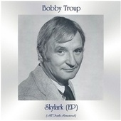 Skylark (EP) (All Tracks Remastered) by Bobby Troup