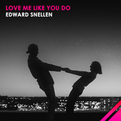 Love Me Like You Do von Edward Snellen