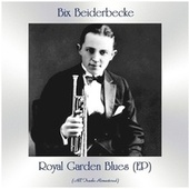 Royal Garden Blues (EP) (Remastered 2021) by Bix Beiderbecke
