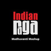 Madhuvanti Mashup by Indianraga