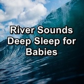 River Sounds Deep Sleep for Babies by Meditation (1)