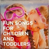 Fun Songs for Children and Toddlers by Songs For Children, The Modern Nursery Rhyme Singers, Kids Party Music Players