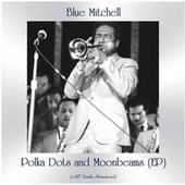 Polka Dots and Moonbeams (EP) (All Tracks Remastered) by Blue Mitchell