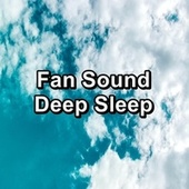 Fan Sound Deep Sleep by White Noise Babies