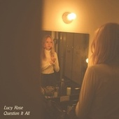 Question It All / White Car by Lucy Rose