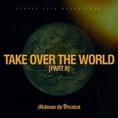 Take over the World (Part II) by Madman the Greatest