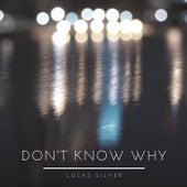 Don't Know Why von Lucas Silver