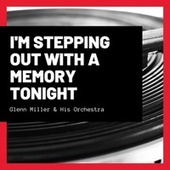 I'm Stepping Out With a Memory Tonight de Glenn Miller