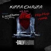Kinna Chauna (Hip Hop Remix) by Bally Sagoo