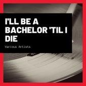 I'll Be a Bachelor 'til I Die von Hank Williams
