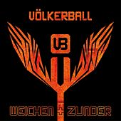 Weichen und Zunder by Völkerball