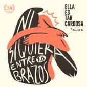Ni Siquiera Entre Tus Brazos by Ella Es Tan Cargosa