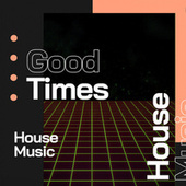 Good Times by House Music