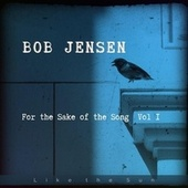 For the Sake of the Song, Vol. I by Bob Jensen