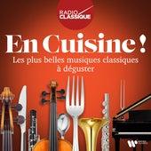 En cuisine ! Les plus belles musiques classiques à déguster (Radio Classique) de Various Artists