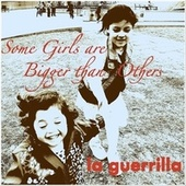 Some Girls Are Bigger Than Others by La Guerrilla
